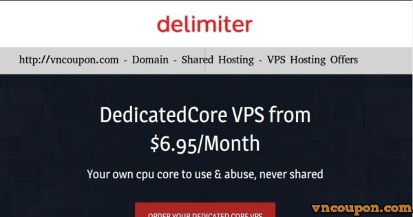 Delimiter – Dedicated Core VPS Hosting from $6.95/Month – Double RAM or Double Disk on Annual