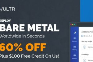 Vultr Promotions And Gift Codes for January 2018 – 60% off + $100 free credit promo for Vultr Bare Metal Instances