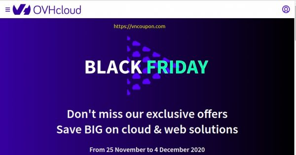 OVHCloud Black Friday 2020 sale has begun! Special Dedicated Server from €27.99 – $200 free credit to try Public Cloud – 50% OFF VPS – 97% OFF Domain – 40% OFF Web Hosting