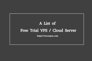 A List of free trial VPS / Cloud Server
